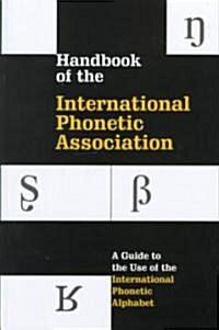 Handbook of the International Phonetic Association : A Guide to the Use of the International Phonetic Alphabet (Hardcover)