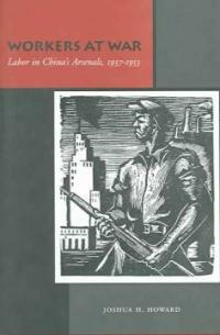 Workers at war : labor in China's arsenals, 1937-1953