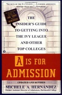 A is for admission : the insider's guide to getting into the Ivy League and other top colleges 1st trade printing, September 1999