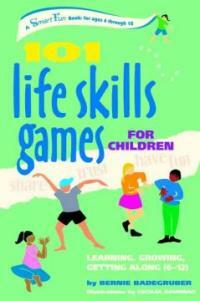 101 life skills games for children : learning, growing, getting along (ages 6 to 12) 1st ed