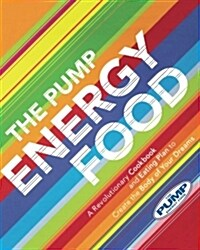 The Pump Energy Food: A Revolutionary Cookbook and Eating Plan to Create the Body of Your Dreams (Paperback)