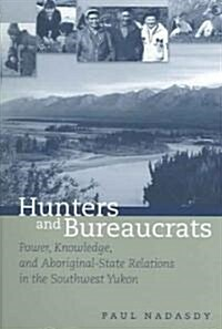 Hunters and Bureaucrats: Power, Knowledge, and Aboriginal-State Relations in the Southwest Yukon (Paperback, Revised)