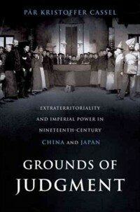 Grounds of judgment : extraterritoriality and imperial power in nineteenth-century China and Japan