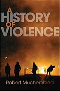 A History of Violence : From the End of the Middle Ages to the Present (Paperback)
