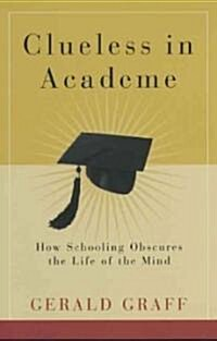 Clueless in Academe: How Schooling Obscures the Life of the Mind (Paperback)