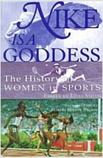 Nike Is a Goddess: The History of Women in Sports (Paperback)