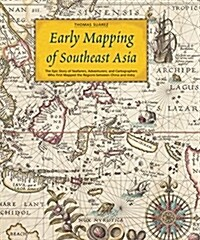 Early Mapping of Southeast Asia: The Epic Story of Seafarers, Adventurers, and Cartographers Who First Mapped the Regions Between China and India (Hardcover)