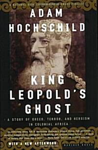 King Leopolds Ghost: A Story of Greed, Terror, and Heroism in Colonial Africa (Paperback)