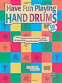 Have Fun Playing Hand Drums for Bongo, Conga and Djembe Drums: A Fun, Musical, Hands-On Book and CD for Beginning Hand Drummers of All Ages, Book & CD (Paperback)