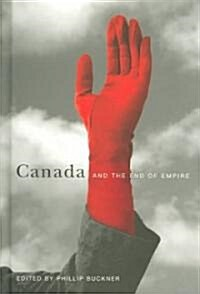 Canada And The End Of Empire (Hardcover)