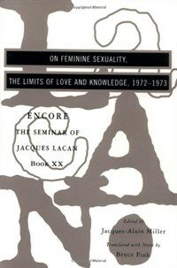 The seminar of Jacques Lacan. 20, On feminine sexuality : the limits of love and knowledge