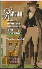 Rising Star: Dandyism, Gender, and Performance in the Fin de Siecle (Paperback, Revised)