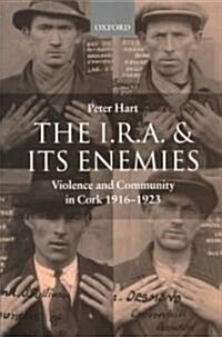 The I.R.A. and its Enemies : Violence and Community in Cork, 1916-1923 (Paperback)