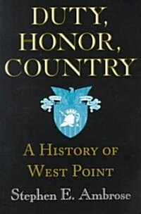 Duty, Honor, Country: A History of West Point (Paperback)