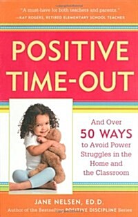 Positive Time-Out: And Over 50 Ways to Avoid Power Struggles in the Home and the Classroom (Paperback)