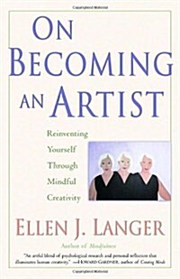 On Becoming an Artist: Reinventing Yourself Through Mindful Creativity (Paperback)