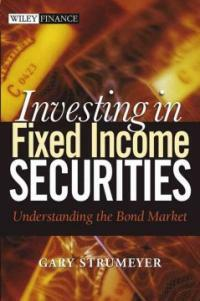 Investing in fixed income securities : understanding the bond market