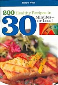 200 Healthy Recipes in 30 Minutes or Less! (Paperback)