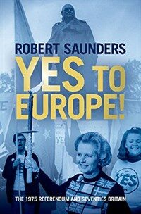 Yes to Europe! : The 1975 Referendum and Seventies Britain (Hardcover)