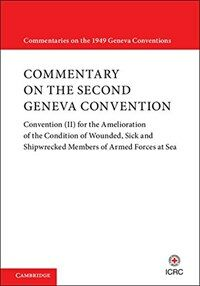 Commentary on the second Geneva Convention : Convention (II) for the Amelioration of the condition of counded, sick, and shipwrecked members of armed forces at sea