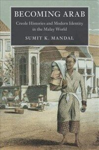 Becoming Arab : Creole Histories and Modern Identity in the Malay World (Paperback)