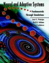 Neural and adaptive systems : fundamentals through simulations