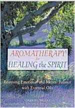 Aromatherapy for Healing the Spirit: Restoring Emotional and Mental Balance with Essential Oils (Paperback, Original)