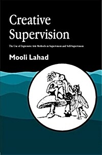 Creative Supervision : The Use of Expressive Arts Methods in Supervision and Self-Supervision (Paperback)
