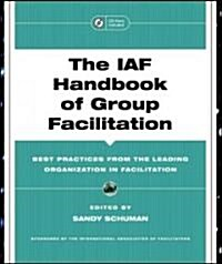The IAF Handbook of Group Facilitation: Best Practices from the Leading Organization in Facilitation [With CDROM]                                      (Hardcover)