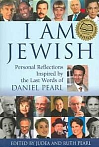 I Am Jewish: Personal Reflections Inspired by the Last Words of Daniel Pearl (Paperback)