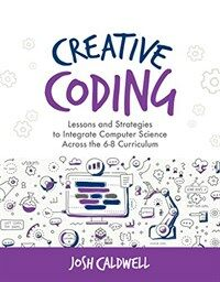 Creative coding : lessons and strategies to teach computer science across the 6-8 curriculum
