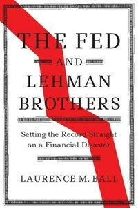 The Fed and Lehman Brothers : Setting the Record Straight on a Financial Disaster (Hardcover)