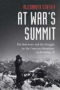 At War's Summit : The Red Army and the Struggle for the Caucasus Mountains in World War II (Hardcover)