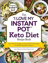 The I Love My Instant Pot(r) Keto Diet Recipe Book: From Poached Eggs to Quick Chicken Parmesan, 175 Fat-Burning Keto Recipes (Paperback)