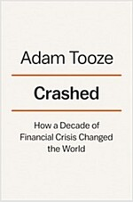 Crashed: How a Decade of Financial Crises Changed the World (Hardcover)