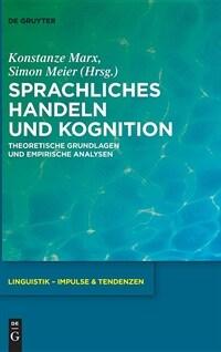 Sprachliches Handeln und Kognition : theoretische Grundlagen und empirische Analysen