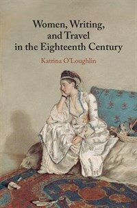Women, Writing, and Travel in the Eighteenth Century (Hardcover)