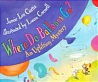 [중고] Where Do Balloons Go?: An Uplifting Mystery (Hardcover)