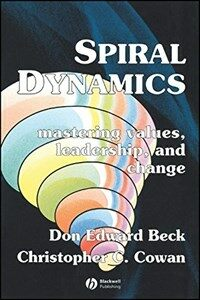 Spiral Dynamics : Mastering Values, Leadership and Change (Paperback)
