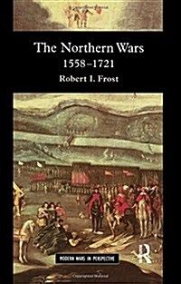 The Northern Wars : War, State and Society in Northeastern Europe, 1558 - 1721 (Paperback)