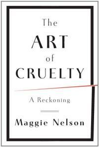 The art of cruelty : a reckoning / 1st ed