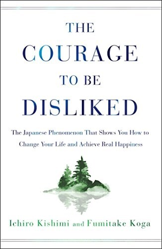 The Courage to Be Disliked: The Japanese Phenomenon That Shows You How to Change Your Life and Achieve Real Happiness (Hardcover)
