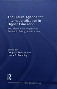 The future agenda for internationalization in higher education : next generation insights into research, policy, and practice