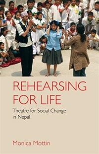 Rehearsing for Life : Theatre for Social Change in Nepal (Hardcover)