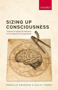 Sizing up consciousness : towards an objective measure of the capacity for experience / First edition