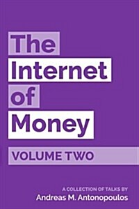 The Internet of Money Volume Two: A Collection of Talks by Andreas M. Antonopoulos (Paperback)