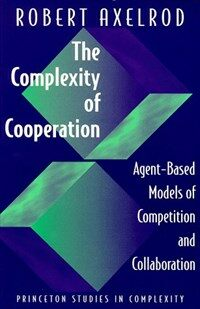 The complexity of cooperation : agent-based models of competition and collaboration