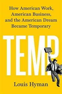 Temp : how American work, American business, and the American dream became temporary