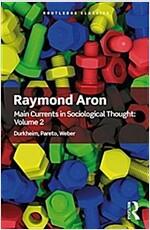Main Currents in Sociological Thought: Volume 2: Durkheim, Pareto, Weber (Paperback)