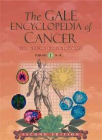 The Gale encyclopedia of cancer : a guide to cancer and its treatments 2nd ed.
